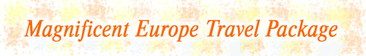 Magnificent Europe Travel Package
